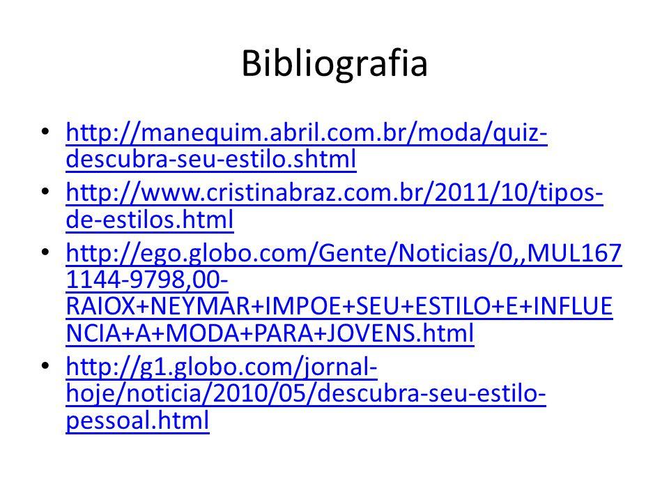 Bibliografia http://manequim.abril.com.br/moda/quiz- descubra-seu-estilo.shtml http://manequim.abril.com.br/moda/quiz- descubra-seu-estilo.shtml http: