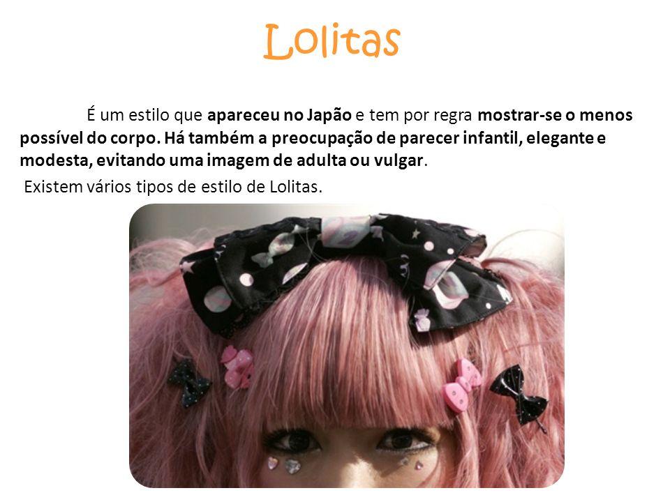 Lolitas É um estilo que apareceu no Japão e tem por regra mostrar-se o menos possível do corpo. Há também a preocupação de parecer infantil, elegante