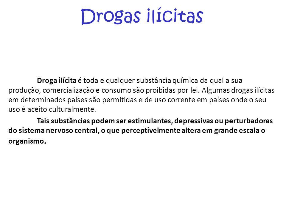 Drogas ilícitas Droga ilícita é toda e qualquer substância química da qual a sua produção, comercialização e consumo são proibidas por lei. Algumas dr