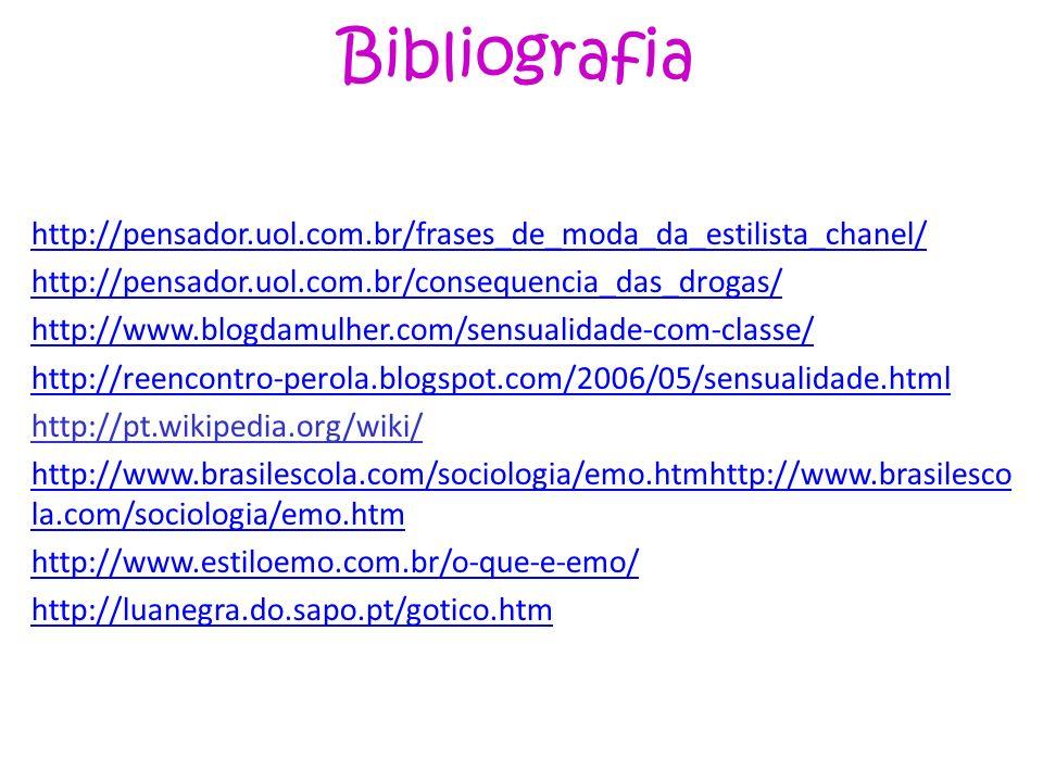 Bibliografia http://pensador.uol.com.br/frases_de_moda_da_estilista_chanel/ http://pensador.uol.com.br/consequencia_das_drogas/ http://www.blogdamulhe