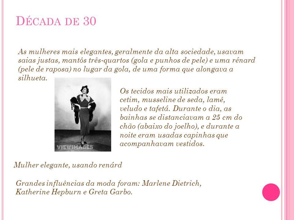 D ÉCADA DE 30 As mulheres mais elegantes, geralmente da alta sociedade, usavam saias justas, mantôs três-quartos (gola e punhos de pele) e uma rénard