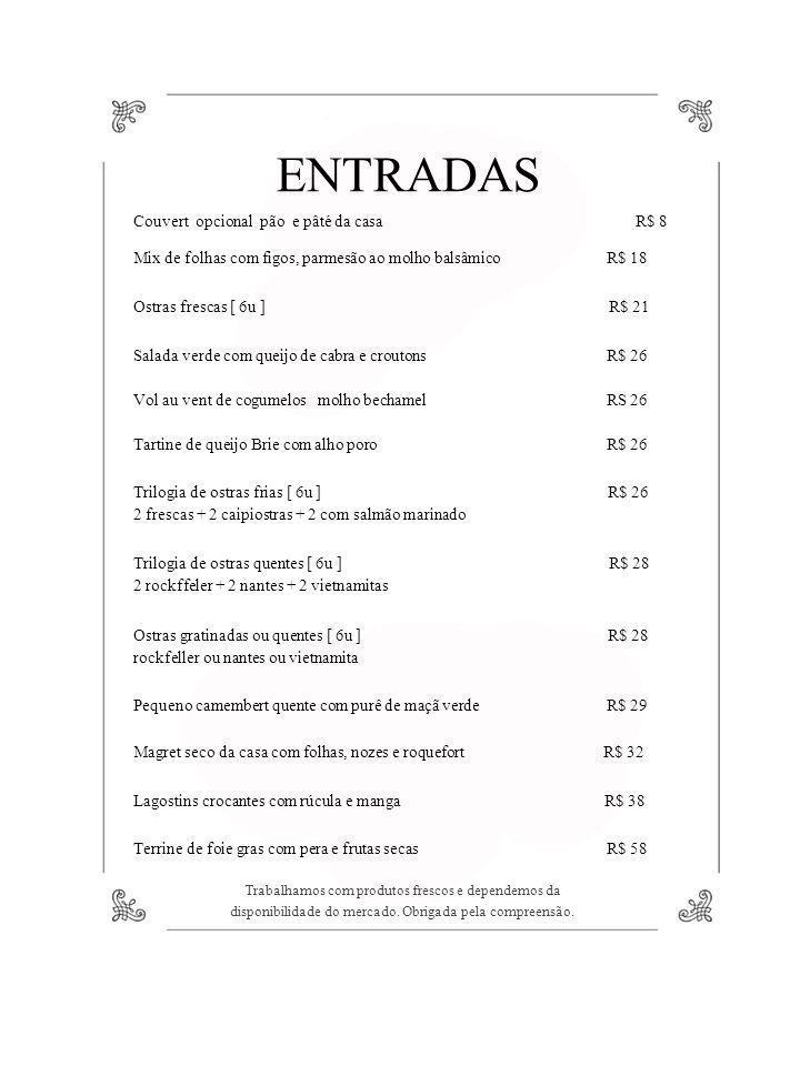ENTRADAS Couvert opcional pão e pâté da casa R$ 8 Mix de folhas com figos, parmesão ao molho balsâmico R$ 18 Ostras frescas [ 6u ] R$ 21 Salada verde