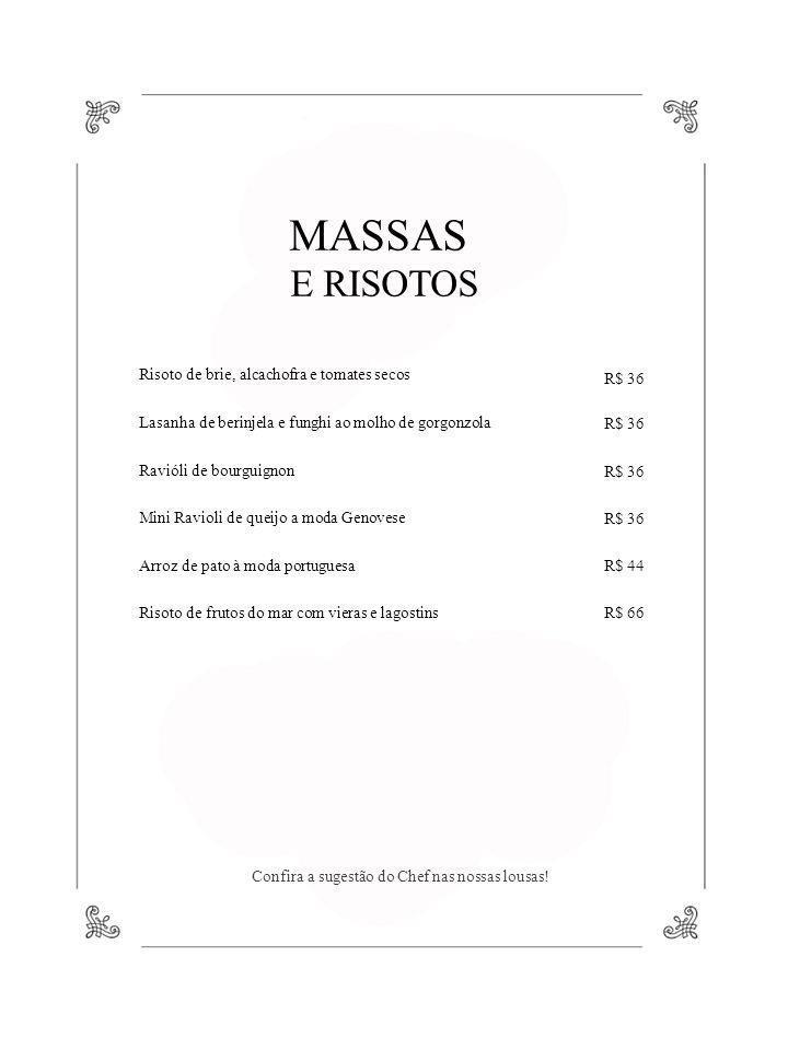 MASSAS E RISOTOS Risoto de brie, alcachofra e tomates secos Lasanha de berinjela e funghi ao molho de gorgonzola Ravióli de bourguignon Mini Ravioli d