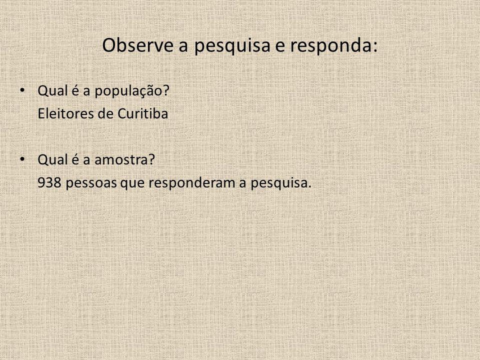 Qual é a população? Eleitores de Curitiba Qual é a amostra? 938 pessoas que responderam a pesquisa.