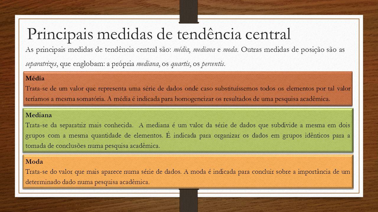 Principais medidas de tendência central As principais medidas de tendência central são: média, mediana e moda. Outras medidas de posição são as separa