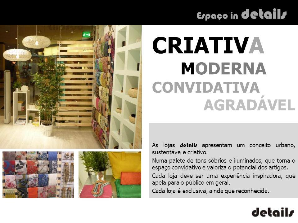 As lojas details apresentam um conceito urbano, sustentável e criativo. Numa palete de tons sóbrios e iluminados, que torna o espaço convidativo e val