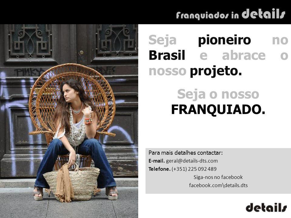 Para mais detalhes contactar: E-mail. geral@details-dts.com Telefone. (+351) 225 092 489 Siga-nos no facebook facebook.com\details.dts Franquiados in