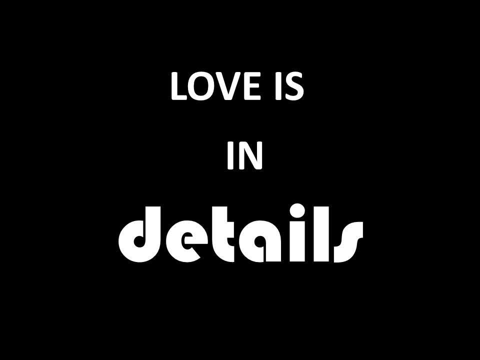LOVE IS details IN