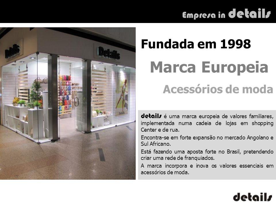 Empresa in details Fundada em 1998 Marca Europeia Acessórios de moda details é uma marca europeia de valores familiares, implementada numa cadeia de l