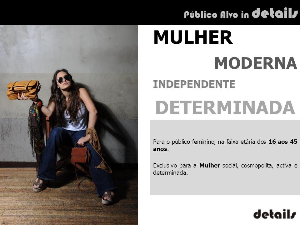 Público Alvo in details Para o público feminino, na faixa etária dos 16 aos 45 anos. Exclusivo para a Mulher social, cosmopolita, activa e determinada