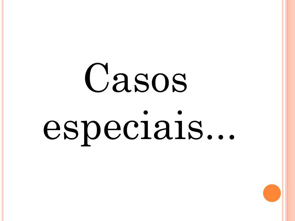 Casos especiais...