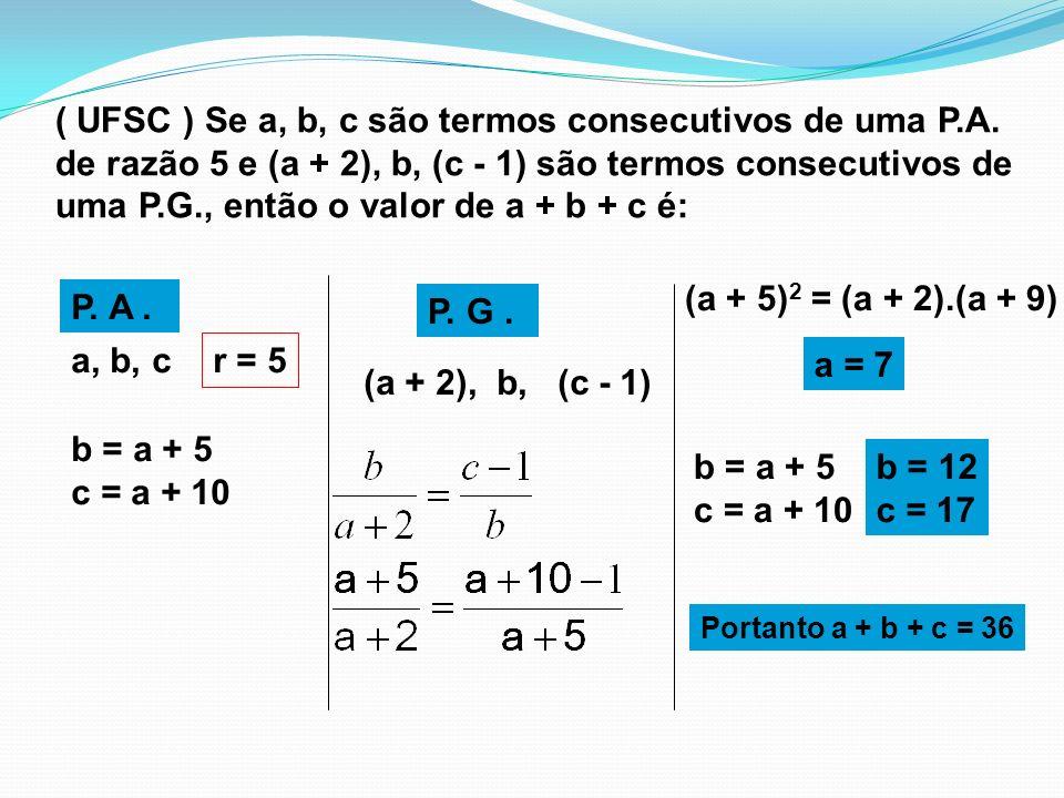 TERMO GERAL P.A. a 2 = a 1 + r a 3 = a 1 + 2r a 4 = a 1 + 3r a n = a 1 + (n – 1).r P. G. a 2 = a 1.q a 3 = a 1.q 2 a 4 = a 1.q 3 a n = a 1.q n - 1