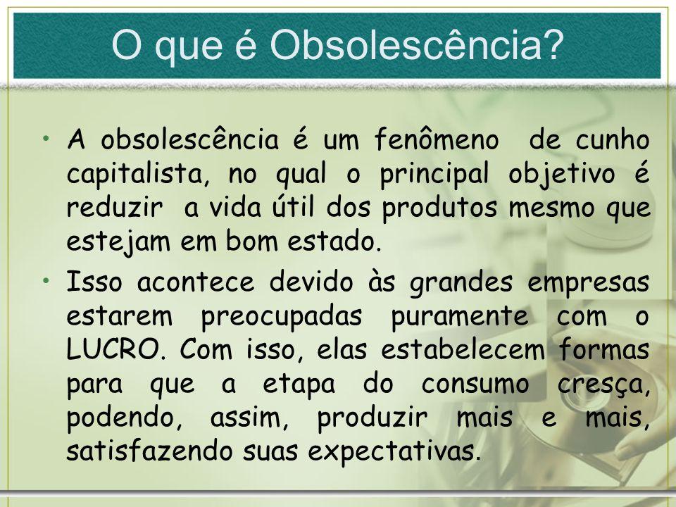 O que é Obsolescência? A obsolescência é um fenômeno de cunho capitalista, no qual o principal objetivo é reduzir a vida útil dos produtos mesmo que e