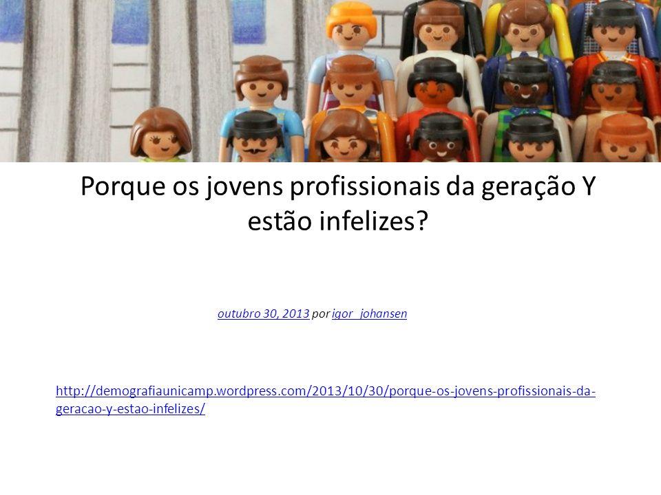Porque os jovens profissionais da geração Y estão infelizes? outubro 30, 2013outubro 30, 2013 por igor_johansenigor_johansen http://demografiaunicamp.