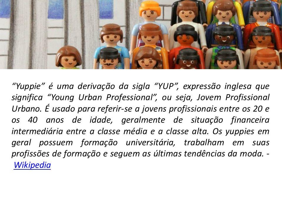 Yuppie é uma derivação da sigla YUP, expressão inglesa que significa Young Urban Professional, ou seja, Jovem Profissional Urbano.