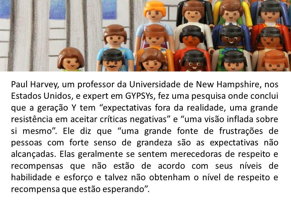 Paul Harvey, um professor da Universidade de New Hampshire, nos Estados Unidos, e expert em GYPSYs, fez uma pesquisa onde conclui que a geração Y tem