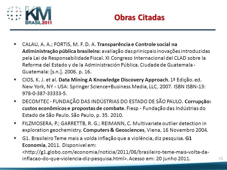 Obras Citadas CALAU, A. A.; FORTIS, M. F. D. A. Transparência e Controle social na Adiministração pública brasileira: avaliação das prinicpais inovaçõ