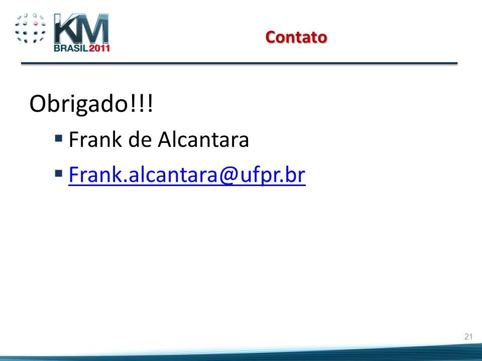 Contato Obrigado!!! Frank de Alcantara Frank.alcantara@ufpr.br 21