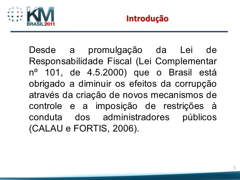 Introdução Desde a promulgação da Lei de Responsabilidade Fiscal (Lei Complementar nº 101, de 4.5.2000) que o Brasil está obrigado a diminuir os efeit