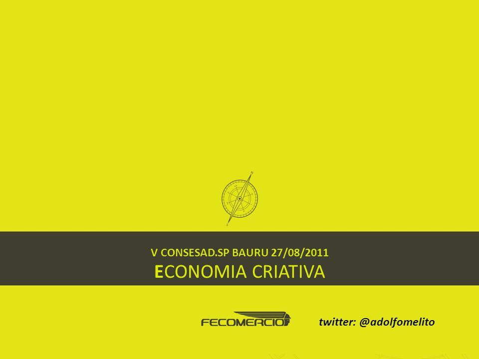 V CONSESAD.SP BAURU 27/08/2011 ECONOMIA CRIATIVA twitter: @adolfomelito