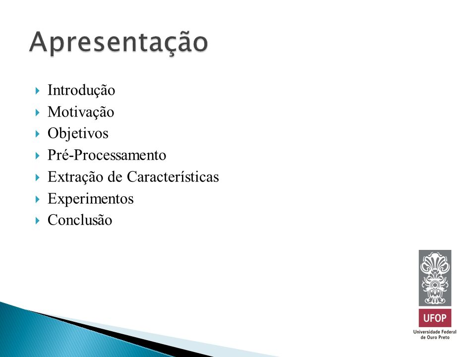 Introdução Motivação Objetivos Pré-Processamento Extração de Características Experimentos Conclusão