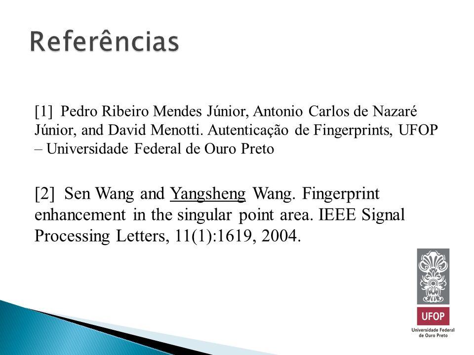 [1] Pedro Ribeiro Mendes Júnior, Antonio Carlos de Nazaré Júnior, and David Menotti. Autenticação de Fingerprints, UFOP – Universidade Federal de Ouro
