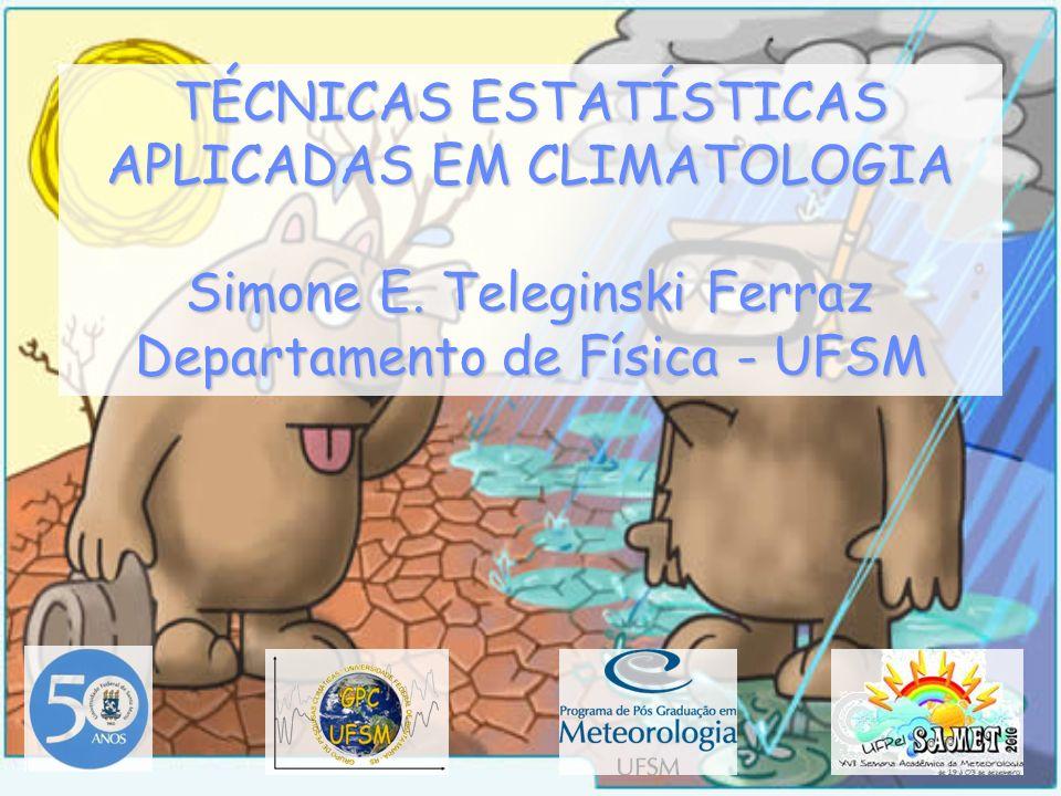 INTRODUÇÃO Os métodos e técnicas estatísticas são utilizados em Climatologia basicamente para analisar o tempo passado com o objetivo de inferir sobre o provável comportamento futuro de alguma variável.