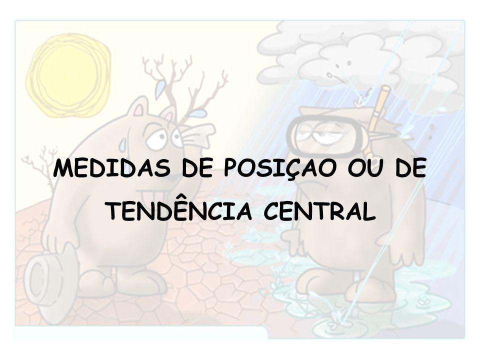 MEDIDAS DE POSIÇAO OU DE TENDÊNCIA CENTRAL
