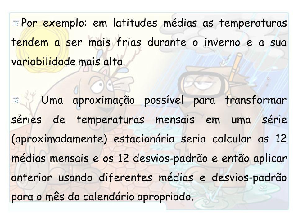 Por exemplo: em latitudes médias as temperaturas tendem a ser mais frias durante o inverno e a sua variabilidade mais alta. Uma aproximação possível p