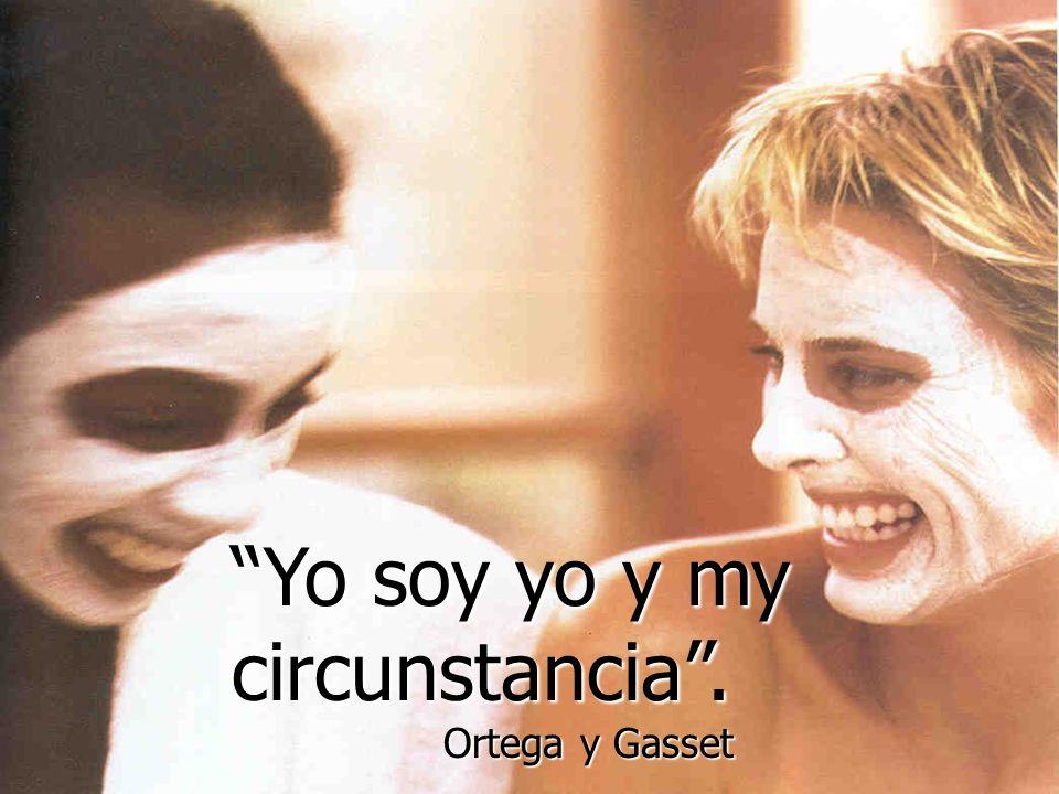 Yo soy yo y my circunstancia. Ortega y Gasset