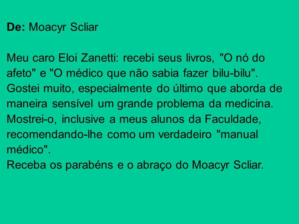 De: Moacyr Scliar Meu caro Eloi Zanetti: recebi seus livros,