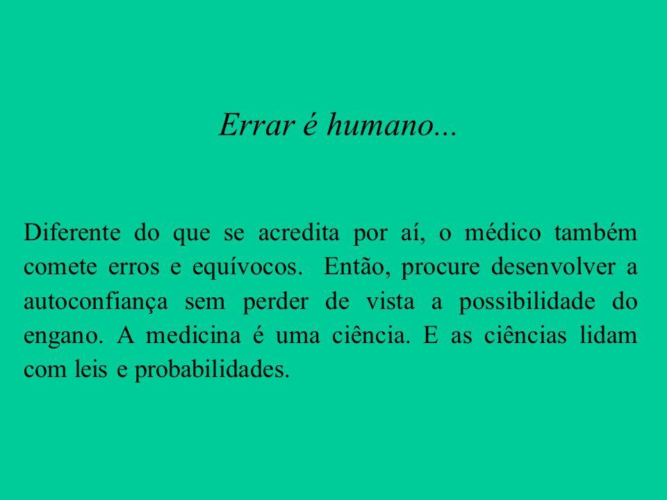 Errar é humano... Diferente do que se acredita por aí, o médico também comete erros e equívocos. Então, procure desenvolver a autoconfiança sem perder