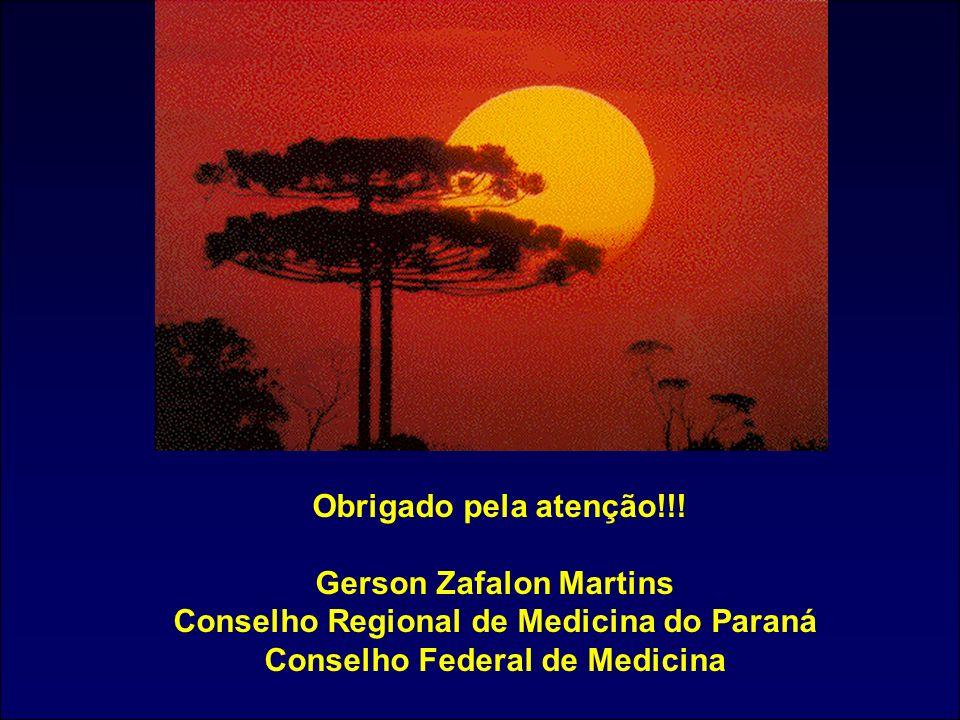 Obrigado pela atenção!!! Gerson Zafalon Martins Conselho Regional de Medicina do Paraná Conselho Federal de Medicina