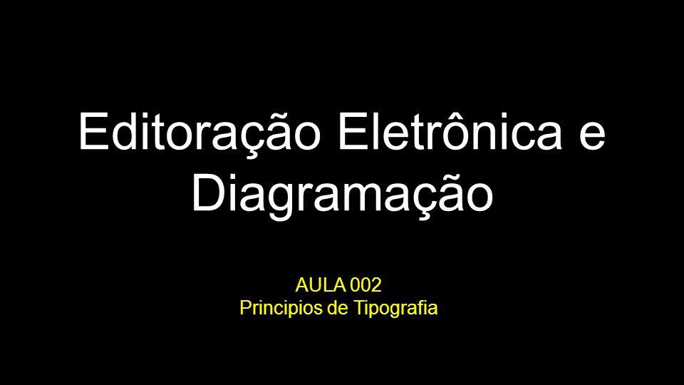 Editoração Eletrônica e Diagramação AULA 002 Principios de Tipografia