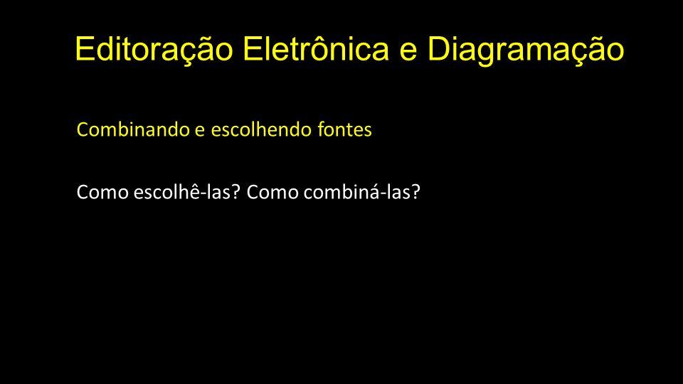 Editoração Eletrônica e Diagramação Combinando e escolhendo fontes Como escolhê-las.