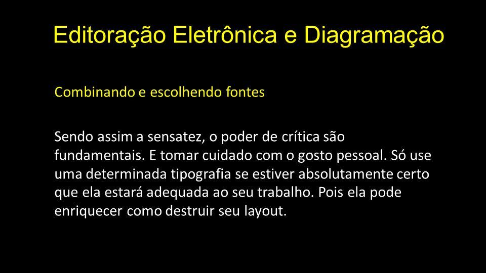 Editoração Eletrônica e Diagramação Combinando e escolhendo fontes Sendo assim a sensatez, o poder de crítica são fundamentais.