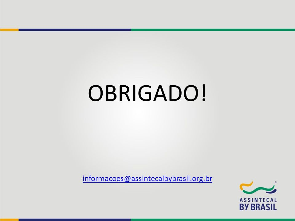OBRIGADO! informacoes@assintecalbybrasil.org.br