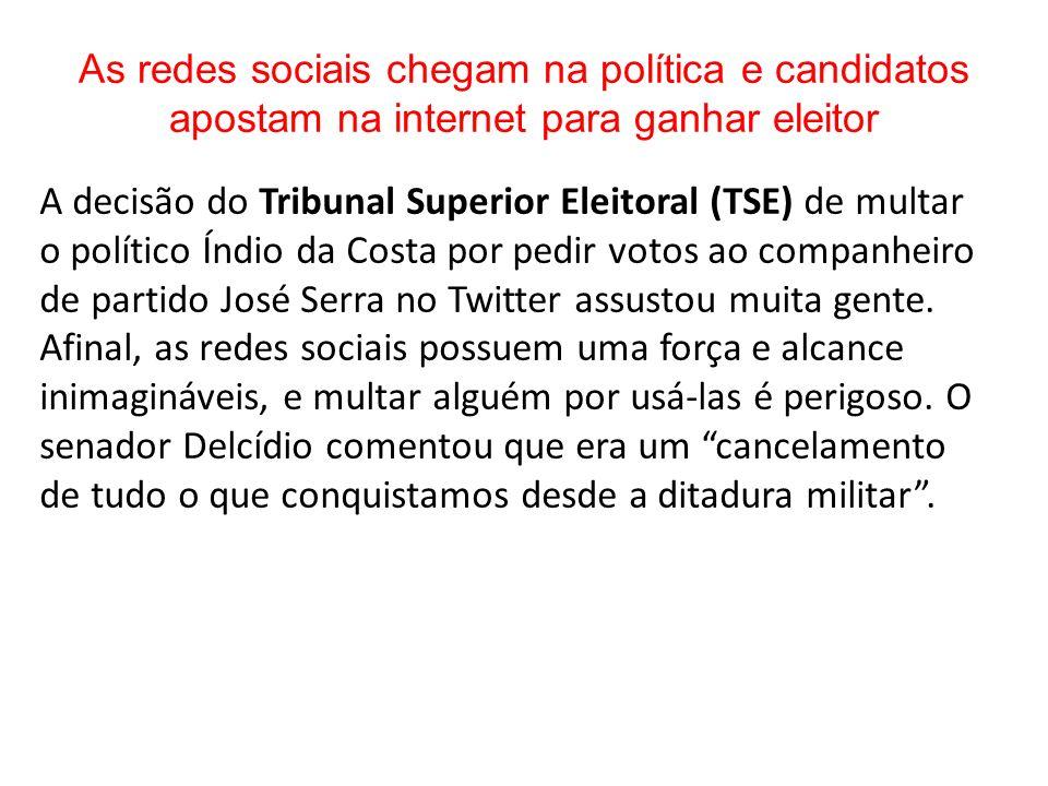 As redes sociais chegam na política e candidatos apostam na internet para ganhar eleitor A decisão do Tribunal Superior Eleitoral (TSE) de multar o po