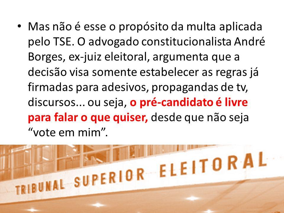 Mas não é esse o propósito da multa aplicada pelo TSE. O advogado constitucionalista André Borges, ex-juiz eleitoral, argumenta que a decisão visa som