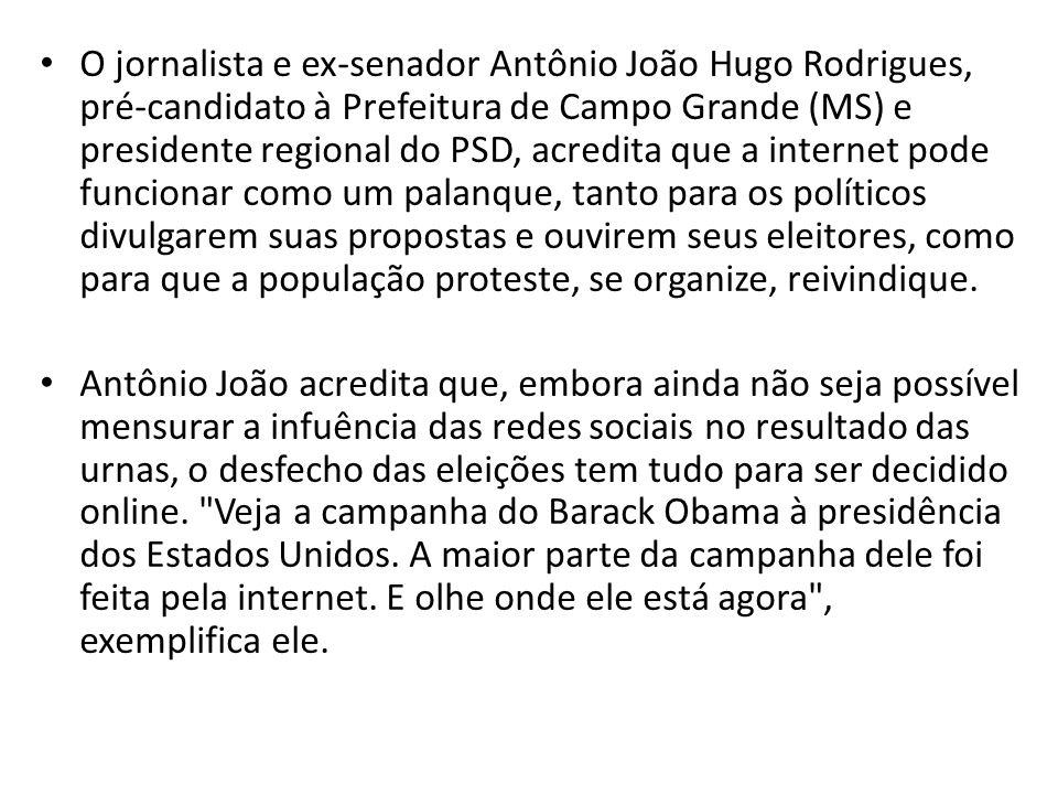 O jornalista e ex-senador Antônio João Hugo Rodrigues, pré-candidato à Prefeitura de Campo Grande (MS) e presidente regional do PSD, acredita que a in