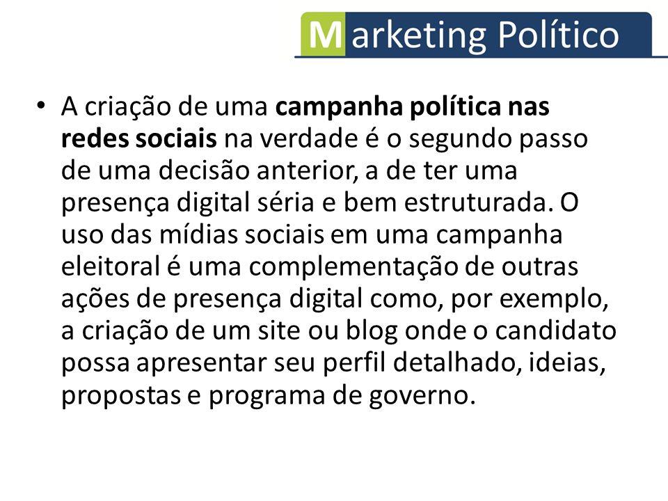 A criação de uma campanha política nas redes sociais na verdade é o segundo passo de uma decisão anterior, a de ter uma presença digital séria e bem e