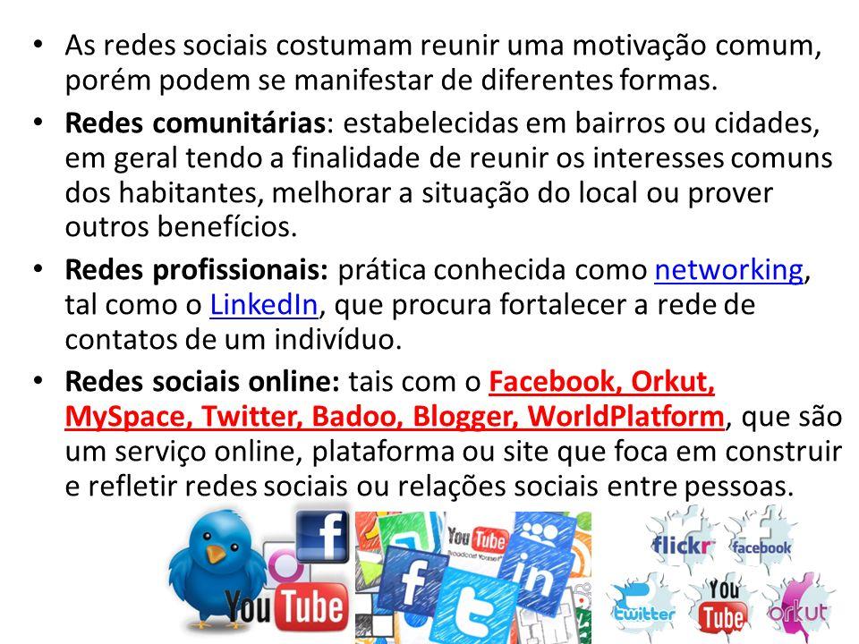 As redes sociais costumam reunir uma motivação comum, porém podem se manifestar de diferentes formas. Redes comunitárias: estabelecidas em bairros ou
