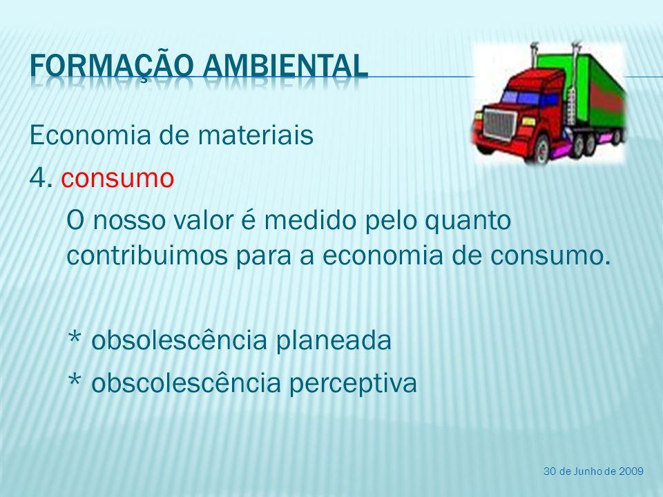 Economia de materiais 4. consumo O nosso valor é medido pelo quanto contribuimos para a economia de consumo. * obsolescência planeada * obscolescência