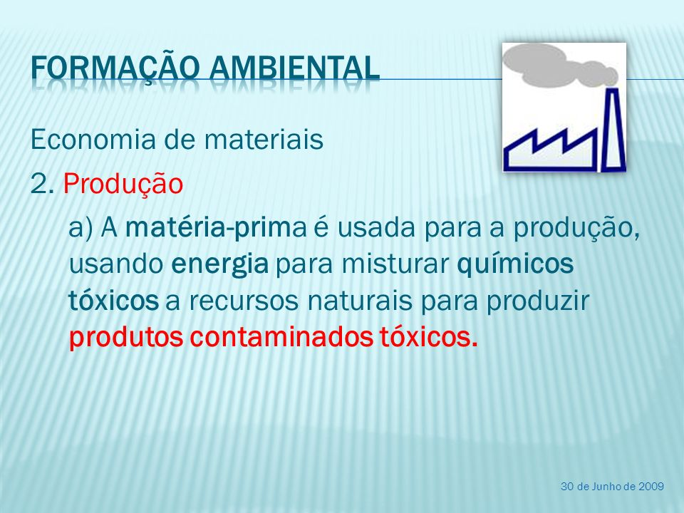 Economia de materiais 2. Produção a) A matéria-prima é usada para a produção, usando energia para misturar químicos tóxicos a recursos naturais para p