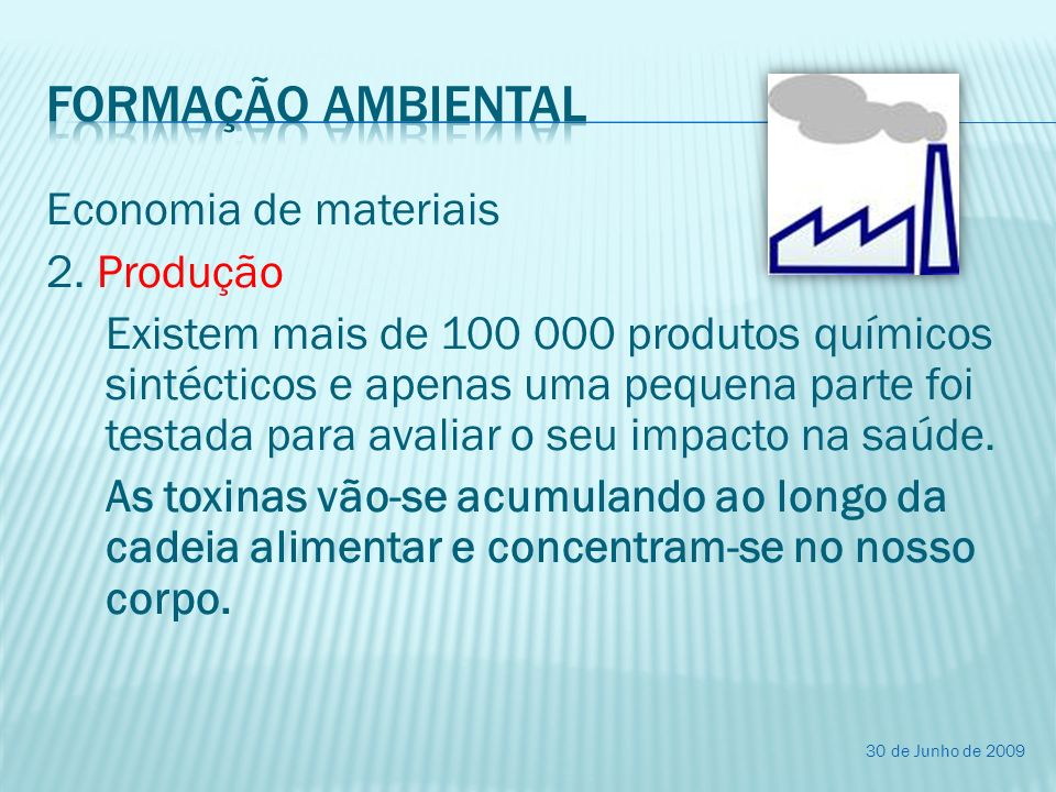 Economia de materiais 2. Produção Existem mais de 100 000 produtos químicos sintécticos e apenas uma pequena parte foi testada para avaliar o seu impa