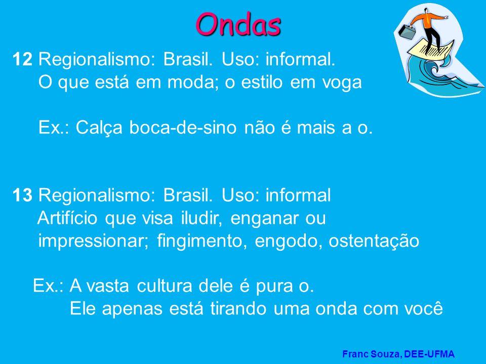 Franc Souza, DEE-UFMA Ondas 12 Regionalismo: Brasil. Uso: informal. O que está em moda; o estilo em voga Ex.: Calça boca-de-sino não é mais a o. 13 Re