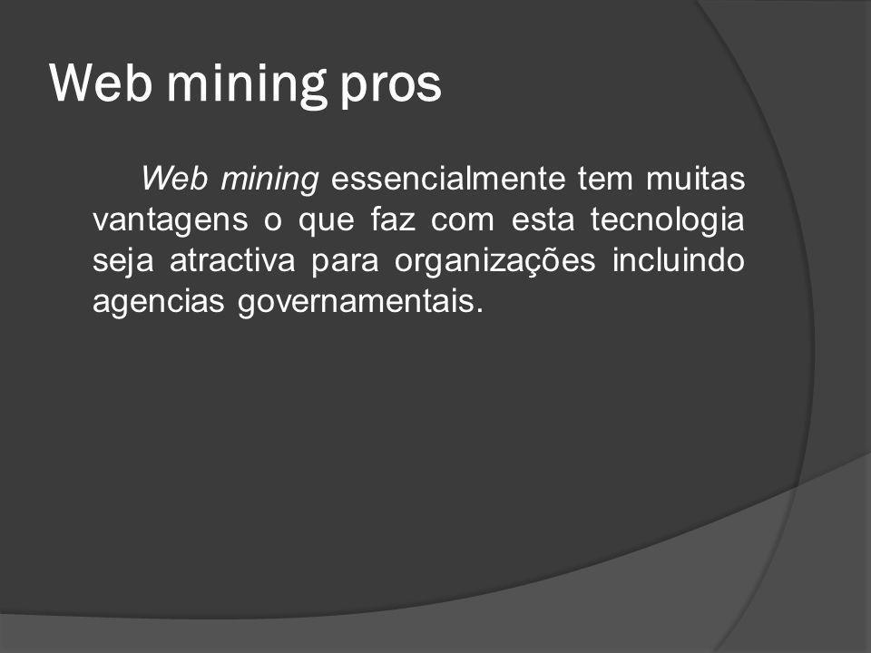 Web mining pros Web mining essencialmente tem muitas vantagens o que faz com esta tecnologia seja atractiva para organizações incluindo agencias gover