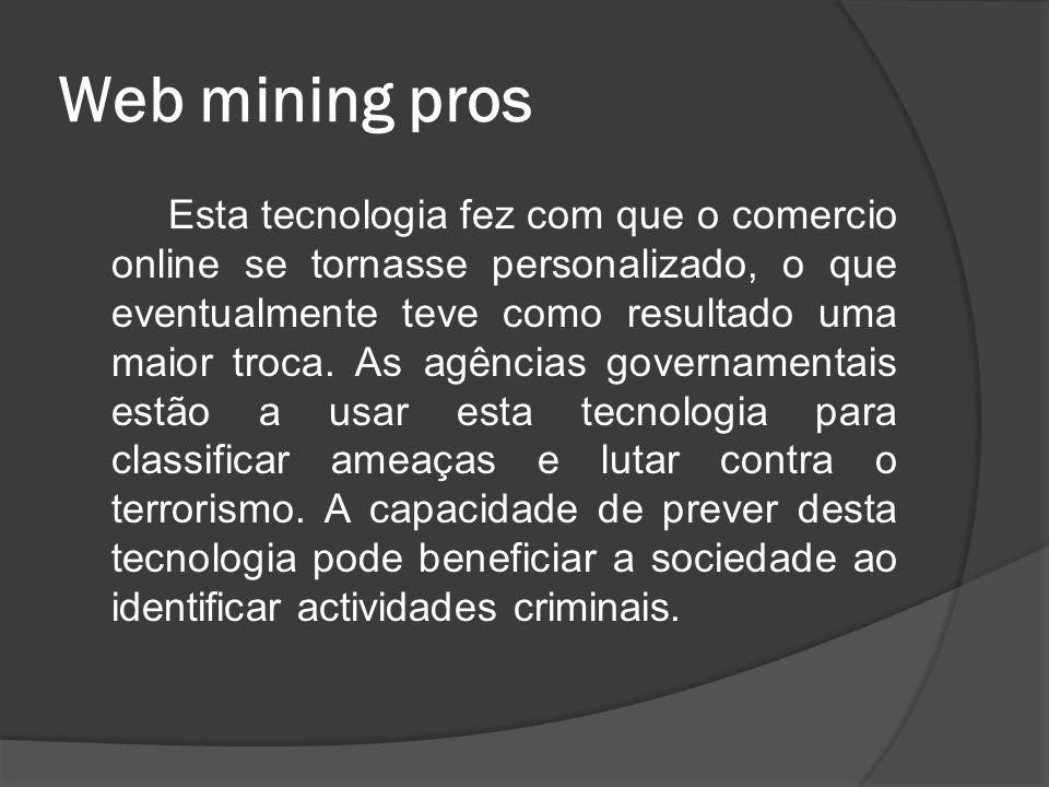 Web mining pros Esta tecnologia fez com que o comercio online se tornasse personalizado, o que eventualmente teve como resultado uma maior troca. As a