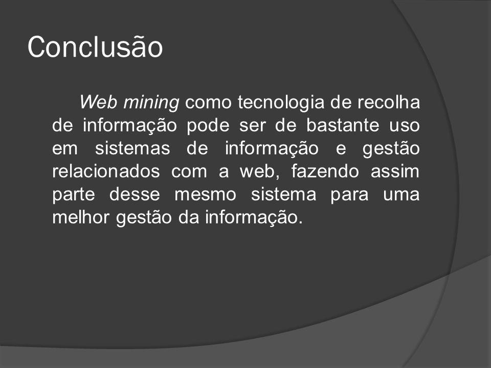 Conclusão Web mining como tecnologia de recolha de informação pode ser de bastante uso em sistemas de informação e gestão relacionados com a web, faze