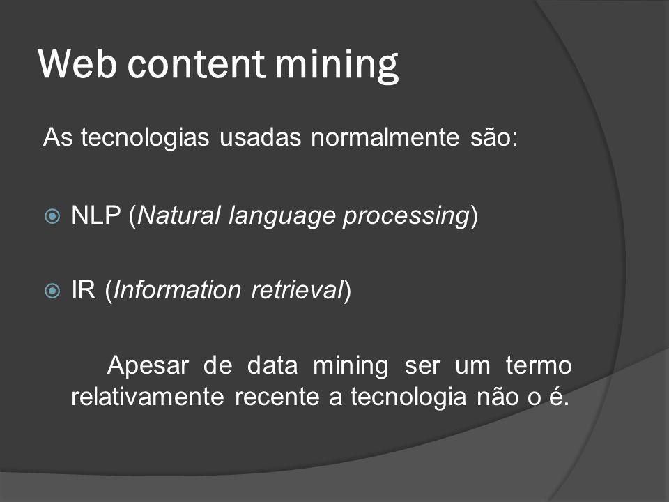 Web content mining As tecnologias usadas normalmente são: NLP (Natural language processing) IR (Information retrieval) Apesar de data mining ser um te